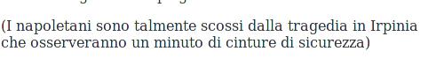 """""""I napoletani sono talmente scossi dalla tragedia in Irpinia che osserveranno un minuto di cinture di sicurezza"""""""