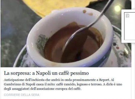 Corsera: a Napoli (pure) il caffè fa schifo